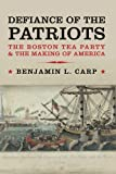 img - for Defiance of the Patriots: The Boston Tea Party and the Making of America by Benjamin L. Carp (October 25,2011) book / textbook / text book