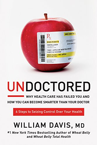Undoctored: Why Health Care Has Failed You and How You Can Become Smarter Than Your Doctor (Best Self Pay Health Insurance)