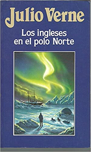 LOS INGLESES EN EL POLO NORTE: Amazon.es: Julio Verne: Libros