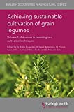 img - for Achieving sustainable cultivation of grain legumes Volume 1: Advances in breeding and cultivation techniques (Burleigh Dodds Series in Agricultural Science) book / textbook / text book