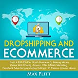 Dropshipping and Ecommerce: Build a $20,000 per Month Business by Making Money Online with Shopify, Amazon FBA, Affiliate Marketing, Facebook Advertising and eBay Selling (+50 Passive Income Ideas): Entrepreneur and Personal Branding 101