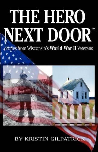 The Hero Next Door: Stories from Wisconsin's World War 2 Veterans