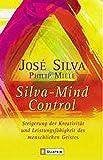 Silva Mind Control: Die universelle Methode zur Steigerung der Kreativität und Leistungsfähigkeit des menschlichen Geistes