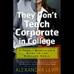 They Don't Teach Corporate in College | Alexandra Levit