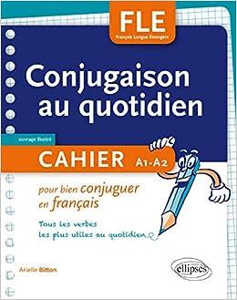 Amazon Fr Fle La Conjugaison Au Quotidien Cahier Pour Bien Conjuguer En Francais A1 A2 Bitton Arielle Livres