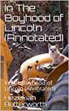 In The Boyhood of Lincoln (Annotated): In The Boyhood of Lincoln (Annotated)