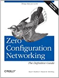 Zero Configuration Networking: The Definitive Guide, Daniel Steinberg, Stuart Cheshire, 0596101007