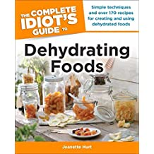 The Complete Idiot's Guide to Dehydrating Foods