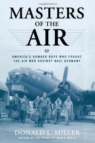 - Masters of the Air: America's Bomber Boys Who Fought the Air War Against Nazi Germany