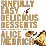 Sinfully Easy Delicious Desserts: Quicker Smarter Recipes