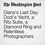 Diana's Last Day: Dodi's Yacht, a Ritz Suite, a Diamond Ring and Relentless Photographers   Michael S. Rosenwald