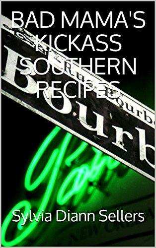 BAD MAMA'S KICKASS SOUTHERN RECIPES by Sylvia Diann Sellers
