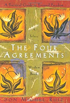 The Four Agreements: A Practical Guide to Personal Freedom, A Toltec Wisdom Book 1878424319 Book Cover