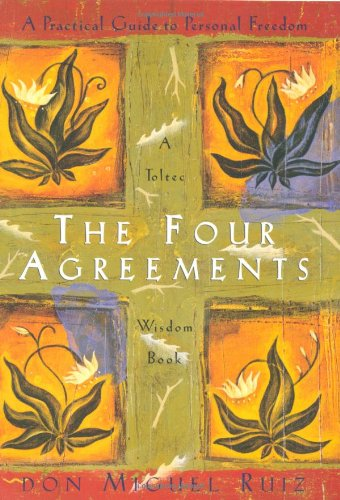 The Four Agreements: A Practical Guide to Personal Freedom (A Toltec Wisdom Book) PDF