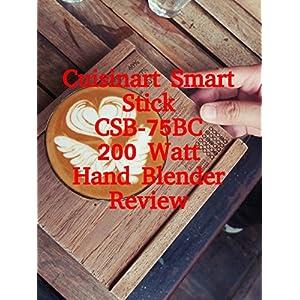 Review: Cuisinart Smart Stick CSB-75BC 200 Watt Hand Blender Review