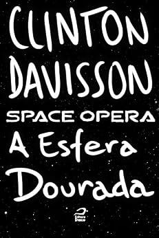 Space Opera - A Esfera Dourada por [Davisson, Clinton]