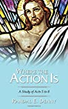 Where the Action Is: A Study of Acts 5 to 8