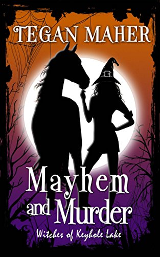 Mayhem and Murder: Witches of Keyhole Lake Mysteries Book 4 by [Maher, Tegan]
