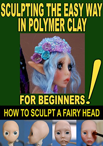 SCULPTING THE EASY WAY IN POLYMER CLAY FOR BEGINNERS 2: How to sculpt a fairy head in Polymer clay (Sculpting the easy way for beginners) (Clay Polymer Sculpt)
