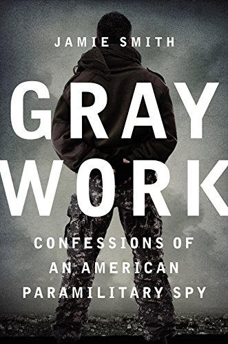 Gray Work: Confessions of an American Paramilitary Spy PDF
