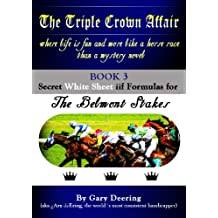 The Triple Crown Affair - Book 3 - Secret White Sheet iif Formulas for The Belmont Stakes