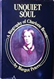 Front cover for the book Unquiet soul: a biography of Charlotte Brontë by Margot Peters
