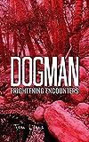 Dogman Frightening Encounters