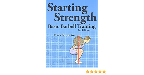 Starting Strength: Basic Barbell Training: Amazon.es: Mark Rippetoe, Jason Kelly: Libros en idiomas extranjeros
