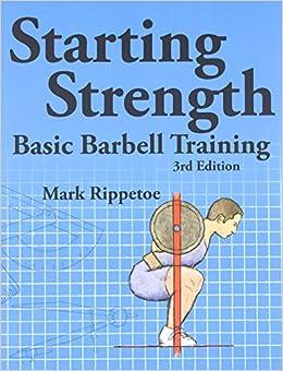 Starting Strength:  Basic Barbell Training, 3rd edition