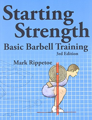 Starting Strength:  Basic Barbell Training, 3rd edition (Programming Strength)