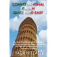 Conversational Italian Quick and Easy: The Most Innovative and Revolutionary Technique to Learn the Italian Language. For Beginners, Intermediate, and Advanced Speakers