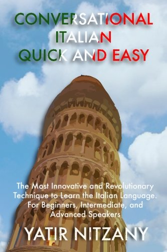 Conversational Italian Quick and Easy: The Most Innovative and Revolutionary Technique to Learn the Italian Language. For Beginners, Intermediate, and Advanced Speakers by CreateSpace Independent Publishing Platform