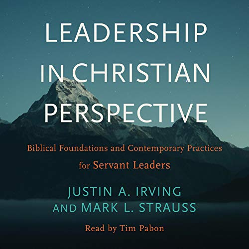 Leadership in Christian Perspective: Biblical Foundations and Contemporary Practices for Servant Leaders (Foundation In Business)