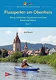 Flussperlen am Oberrhein: Die 39 schönsten Kanutouren zwischen Basel und Mainz (Top Kanu-Touren)