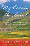 My Cousin the Saint: A Story of Love, Miracles, and an Italian Family Reunited by Justin Catanoso (2009-06-16)