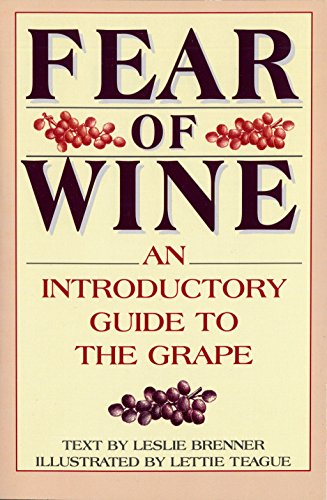 Fear of Wine: An Introductory Guide to the Grape by Leslie Brenner
