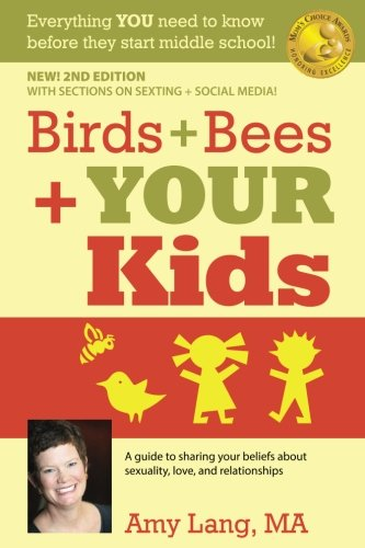 Birds + Bees + YOUR Kids: A Guide to Sharing Your Beliefs about Sexuality, Love and Relationships