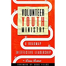 Volunteer Youth Ministry: A Roadmap For Effective Leadership