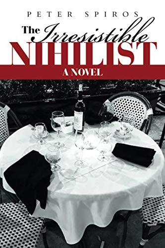 The Irresistible Nihilist: A Novel