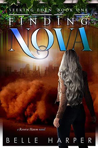 Finding Nova: A Post Apocalyptic Reverse Harem (Seeking Eden Book 1) ()