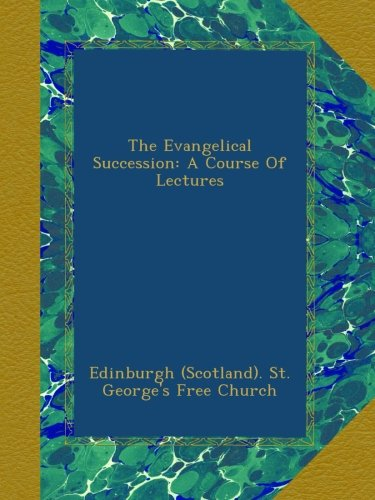 The Evangelical Succession: A Course Of Lectures pdf