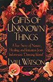 img - for Gifts of Unknown Things: A True Story of Nature, Healing, and Initiation from Indonesia's Dancing Island book / textbook / text book