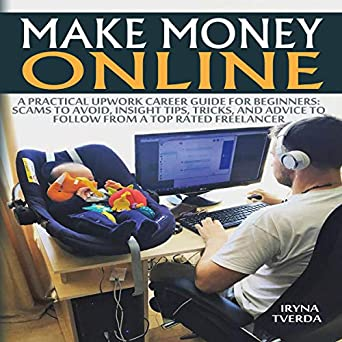 Amazon com: Make Money Online: A Practical Upwork Career