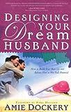 Designing Your Dream Husband, Amie Dockery, 0830736336
