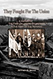 They Fought for the Union: A History of the First Delaware Volunteers in the Army of the Potomac