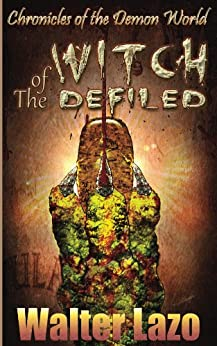 Witch of the Defiled (Chronicles of the Demon World Book 1) by [Lazo, Walter]