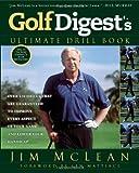 Golf Digest's Ultimate Drill Book, Jim McLean, 1592408451
