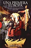img - for Una primera Europa / A One Europe: Romanos, cristianos y germanos (400-1000) / Roman, Christian and Germanic (400-1000) (Spanish Edition) book / textbook / text book