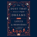 The Dust That Falls from Dreams: A Novel | Louis de Bernieres