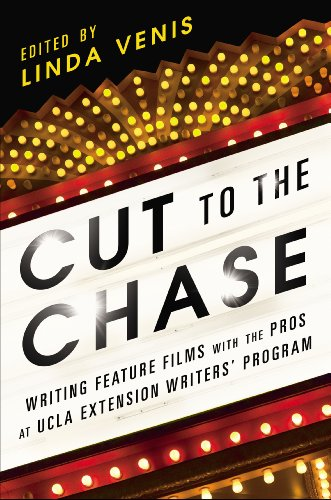 Cut to the Chase: Writing Feature Films with the Pros at UCLA Extension Writers' Program ()